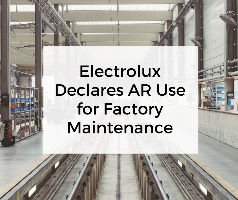 Electrolux Declares Ar Use For Factory Maintenance Area