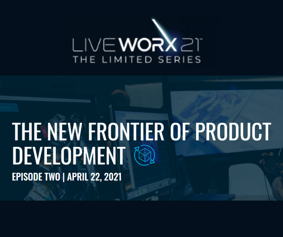 LiveWorx Series Episode 2 The New Frontier of Product Development