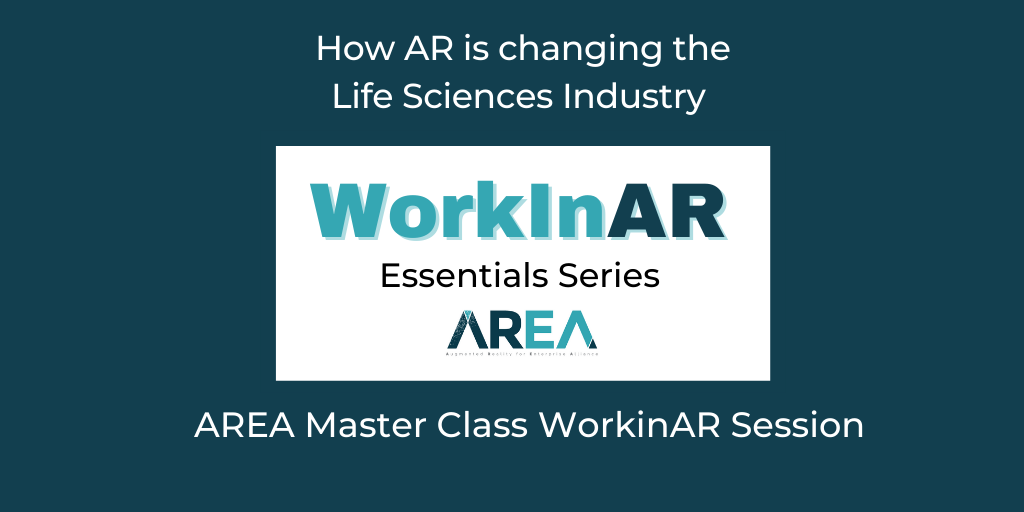 AREA Master Class WorkinAR Session  – How AR is changing the Life Sciences Industry