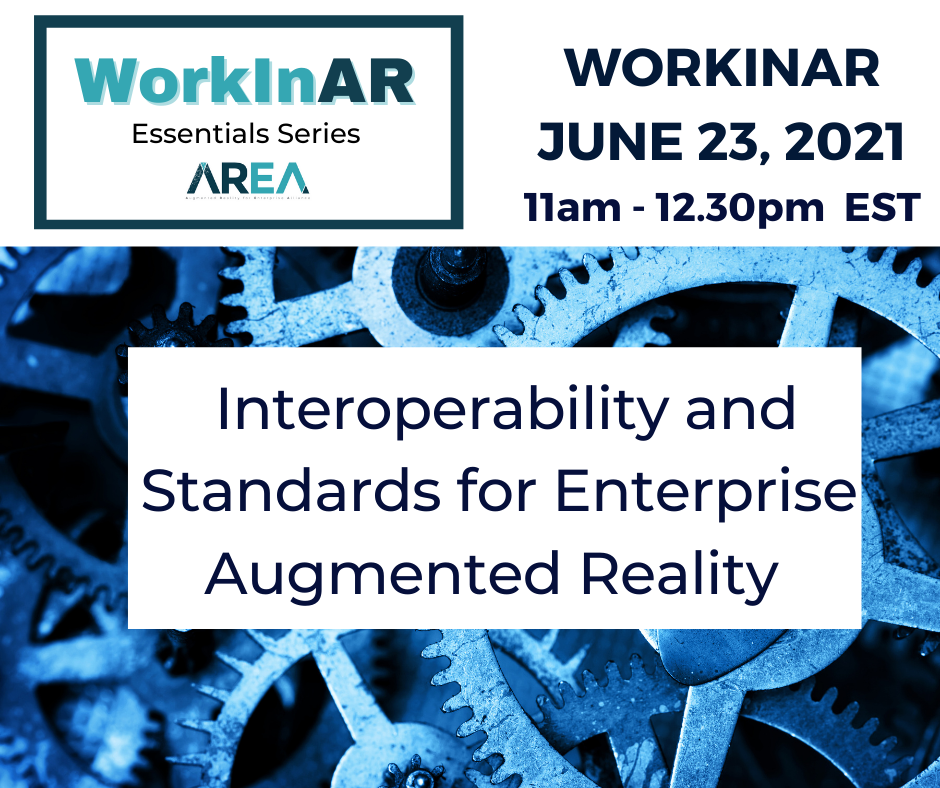 AREA WorkinAR Session – Interoperability and Standards for Enterprise Augmented Reality
